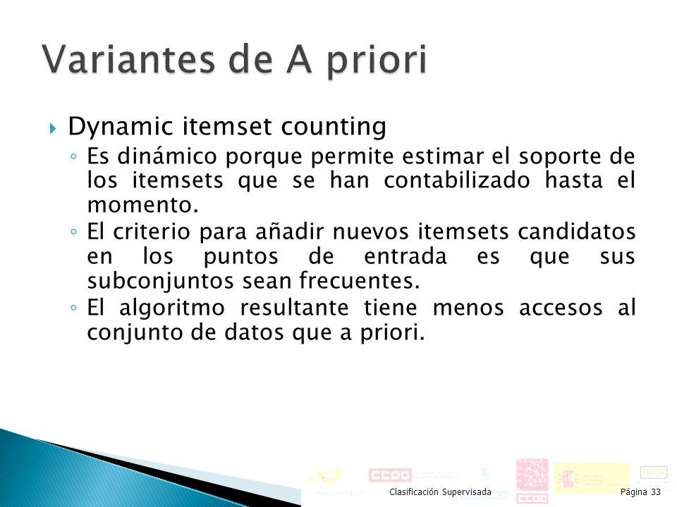 Dynamic itemset counting Es dinámico porque permite estimar el soporte de los itemsets que se han contabilizado hasta el momento. El criterio para aña