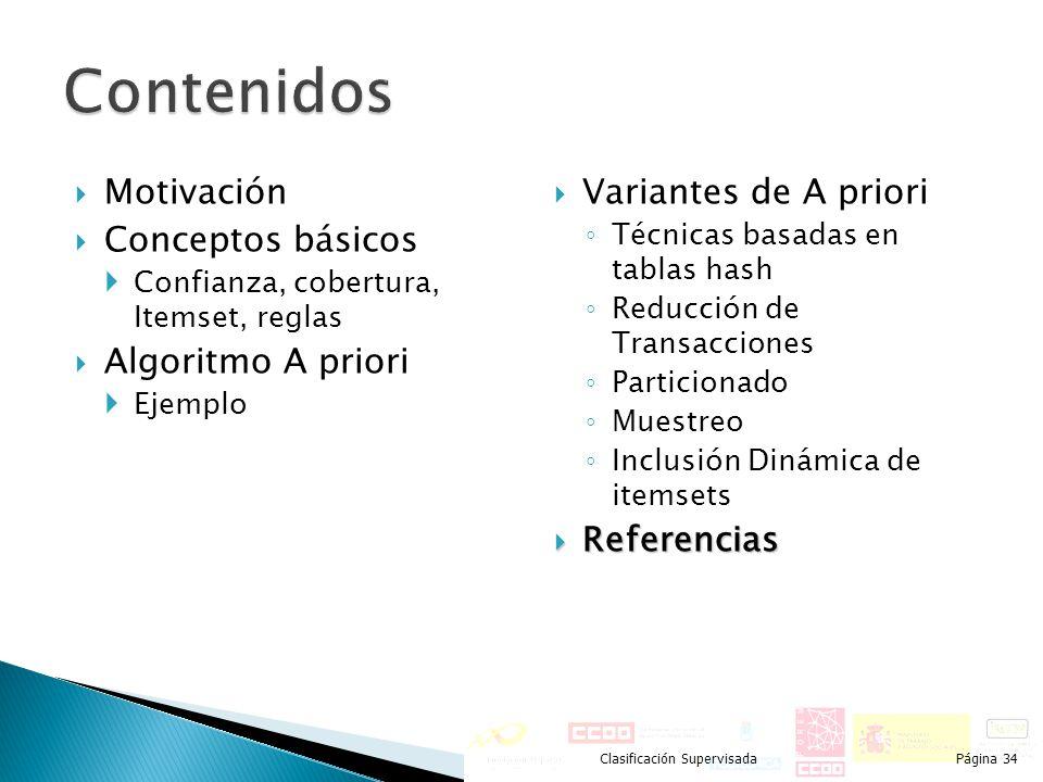 Motivación Conceptos básicos Confianza, cobertura, Itemset, reglas Algoritmo A priori Ejemplo Variantes de A priori Técnicas basadas en tablas hash Re