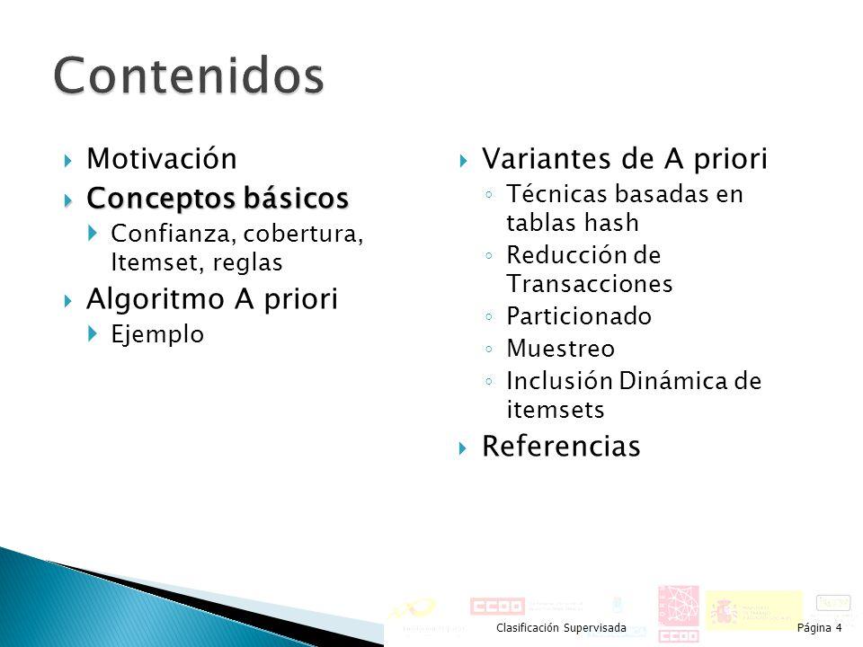 Motivación Conceptos básicos Conceptos básicos Confianza, cobertura, Itemset, reglas Algoritmo A priori Ejemplo Variantes de A priori Técnicas basadas