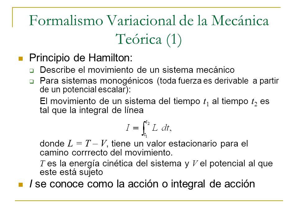 Formalismo Variacional de la Mecánica Teórica (1) Principio de Hamilton: Describe el movimiento de un sistema mecánico Para sistemas monogénicos ( tod