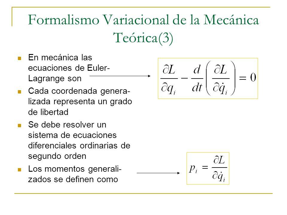 Formalismo Variacional de la Mecánica Teórica(3) En mecánica las ecuaciones de Euler- Lagrange son Cada coordenada genera- lizada representa un grado