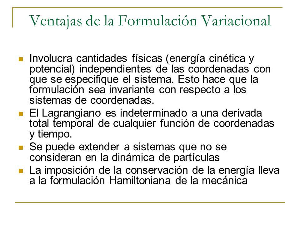 Ventajas de la Formulación Variacional Involucra cantidades físicas (energía cinética y potencial) independientes de las coordenadas con que se especi