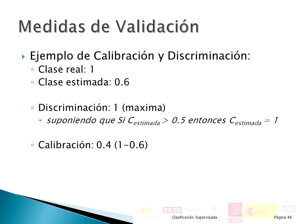 Ejemplo de Calibración y Discriminación: Clase real: 1 Clase estimada: 0.6 Discriminación: 1 (maxima) suponiendo que Si C estimada > 0.5 entonces C es