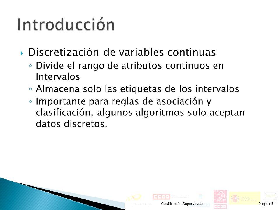 Discretización de variables continuas Divide el rango de atributos continuos en Intervalos Almacena solo las etiquetas de los intervalos Importante pa