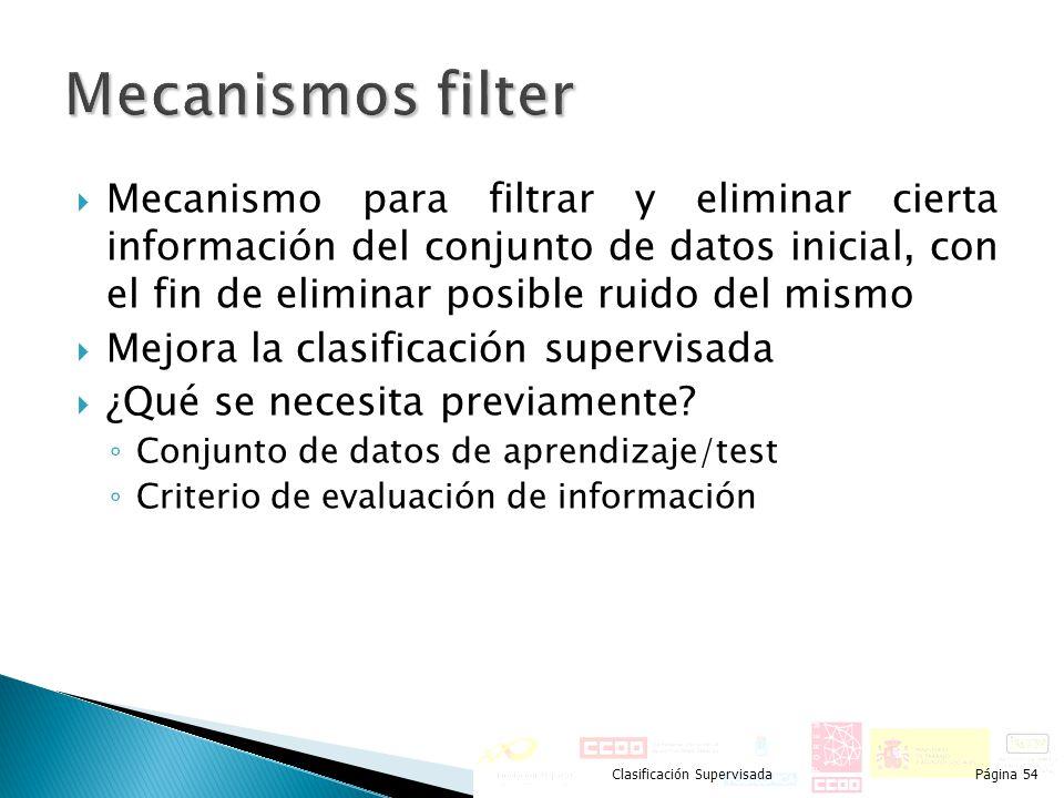 Mecanismo para filtrar y eliminar cierta información del conjunto de datos inicial, con el fin de eliminar posible ruido del mismo Mejora la clasifica