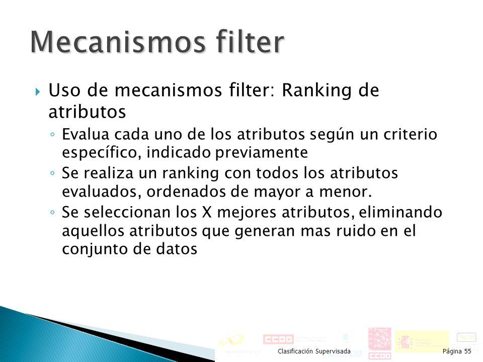 Uso de mecanismos filter: Ranking de atributos Evalua cada uno de los atributos según un criterio específico, indicado previamente Se realiza un ranki