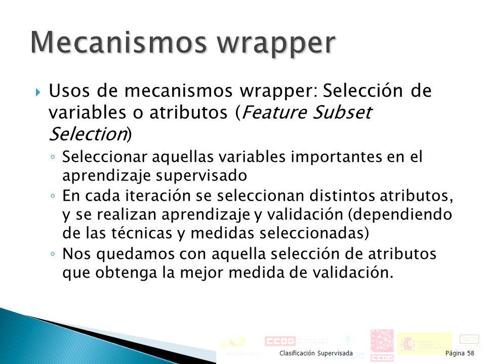 Usos de mecanismos wrapper: Selección de variables o atributos (Feature Subset Selection) Seleccionar aquellas variables importantes en el aprendizaje