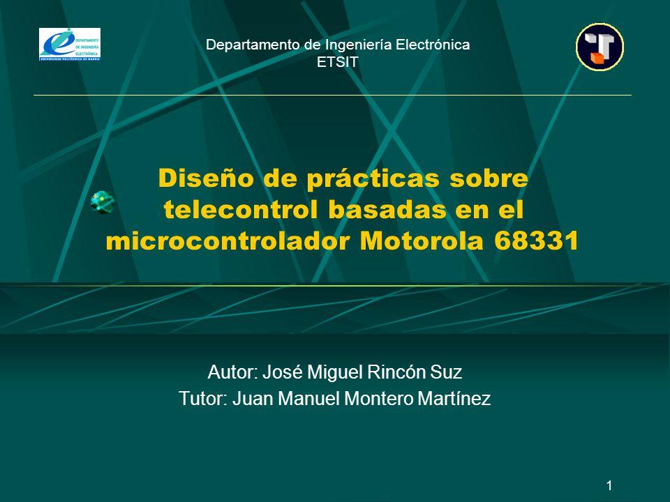 1 Diseño de prácticas sobre telecontrol basadas en el microcontrolador Motorola 68331 Autor: José Miguel Rincón Suz Tutor: Juan Manuel Montero Martíne
