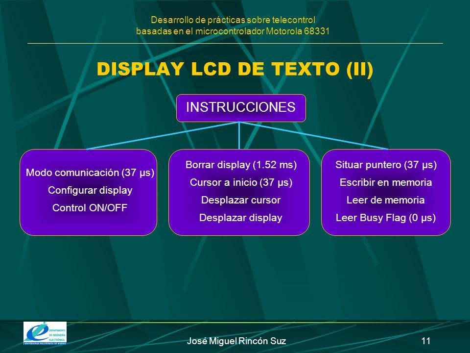 Desarrollo de prácticas sobre telecontrol basadas en el microcontrolador Motorola 68331 José Miguel Rincón Suz11 DISPLAY LCD DE TEXTO (II) INSTRUCCION