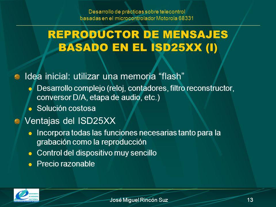 Desarrollo de prácticas sobre telecontrol basadas en el microcontrolador Motorola 68331 José Miguel Rincón Suz13 REPRODUCTOR DE MENSAJES BASADO EN EL