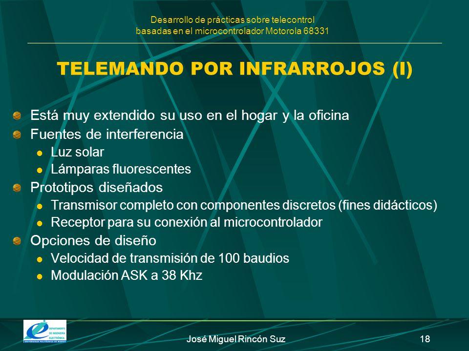 Desarrollo de prácticas sobre telecontrol basadas en el microcontrolador Motorola 68331 José Miguel Rincón Suz18 TELEMANDO POR INFRARROJOS (I) Está mu