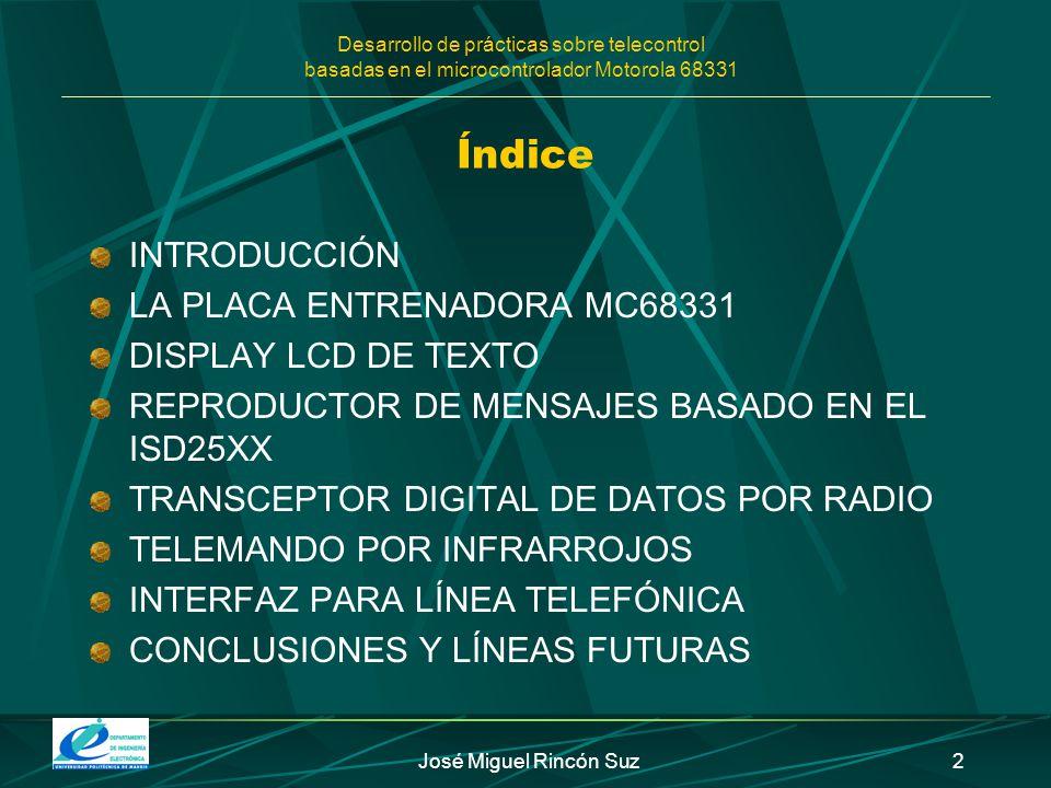 Desarrollo de prácticas sobre telecontrol basadas en el microcontrolador Motorola 68331 José Miguel Rincón Suz2 Índice INTRODUCCIÓN LA PLACA ENTRENADO