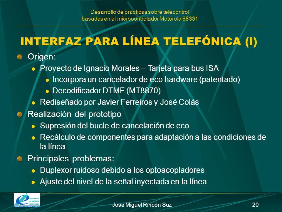 Desarrollo de prácticas sobre telecontrol basadas en el microcontrolador Motorola 68331 José Miguel Rincón Suz20 INTERFAZ PARA LÍNEA TELEFÓNICA (I) Or