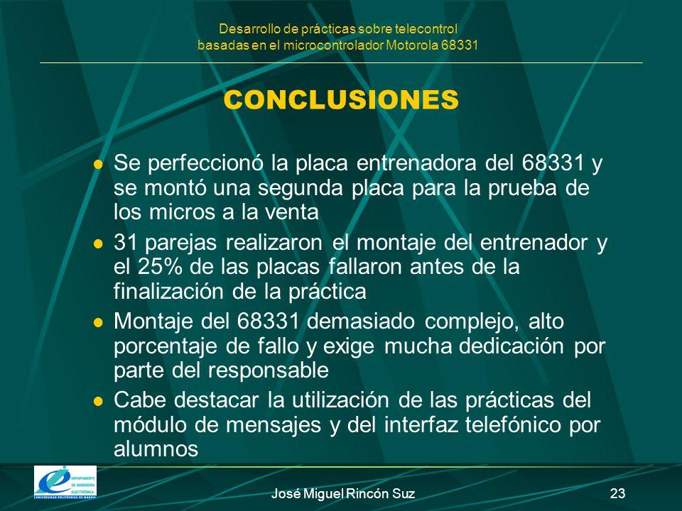 Desarrollo de prácticas sobre telecontrol basadas en el microcontrolador Motorola 68331 José Miguel Rincón Suz23 CONCLUSIONES Se perfeccionó la placa