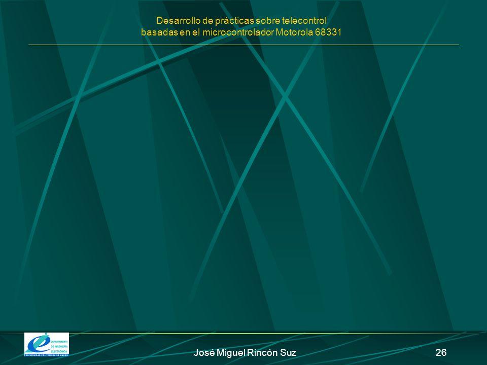 Desarrollo de prácticas sobre telecontrol basadas en el microcontrolador Motorola 68331 José Miguel Rincón Suz26