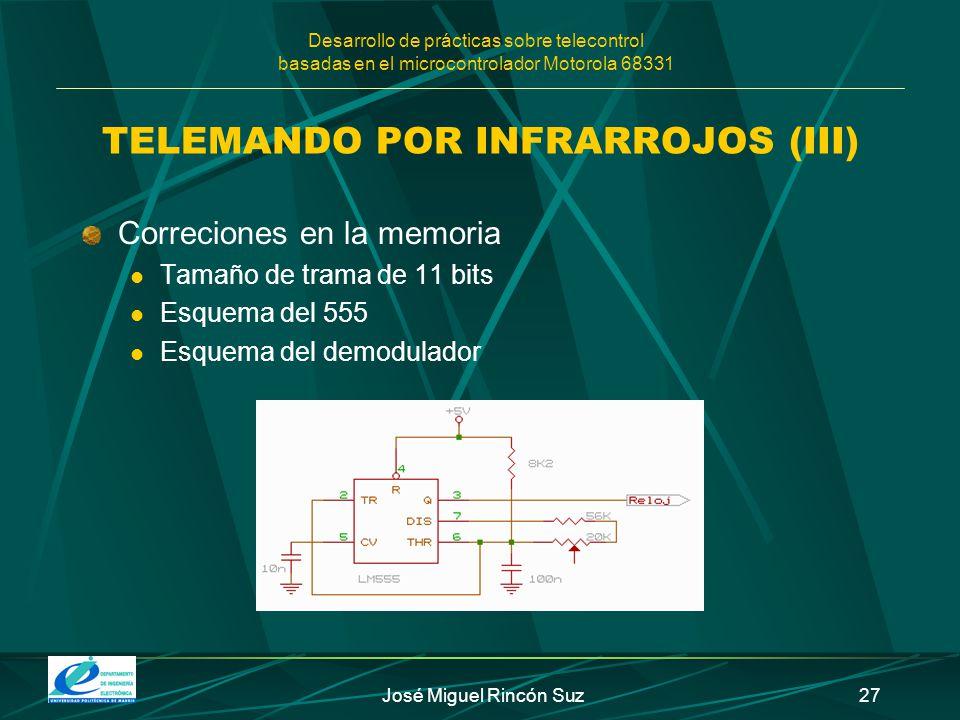 Desarrollo de prácticas sobre telecontrol basadas en el microcontrolador Motorola 68331 José Miguel Rincón Suz27 TELEMANDO POR INFRARROJOS (III) Corre