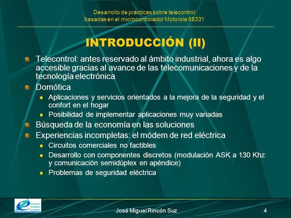 Desarrollo de prácticas sobre telecontrol basadas en el microcontrolador Motorola 68331 José Miguel Rincón Suz4 INTRODUCCIÓN (II) Telecontrol: antes r