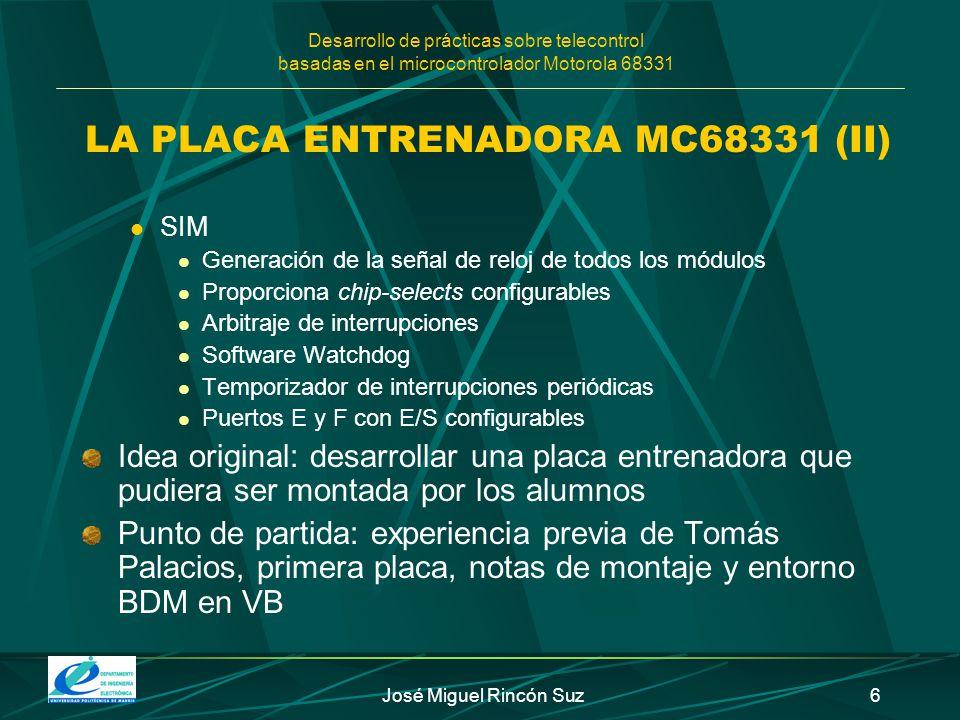 Desarrollo de prácticas sobre telecontrol basadas en el microcontrolador Motorola 68331 José Miguel Rincón Suz6 LA PLACA ENTRENADORA MC68331 (II) SIM