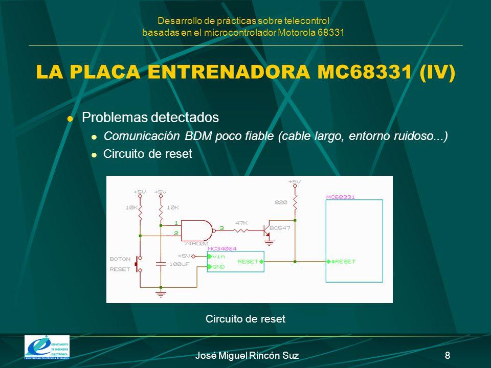 Desarrollo de prácticas sobre telecontrol basadas en el microcontrolador Motorola 68331 José Miguel Rincón Suz8 LA PLACA ENTRENADORA MC68331 (IV) Prob