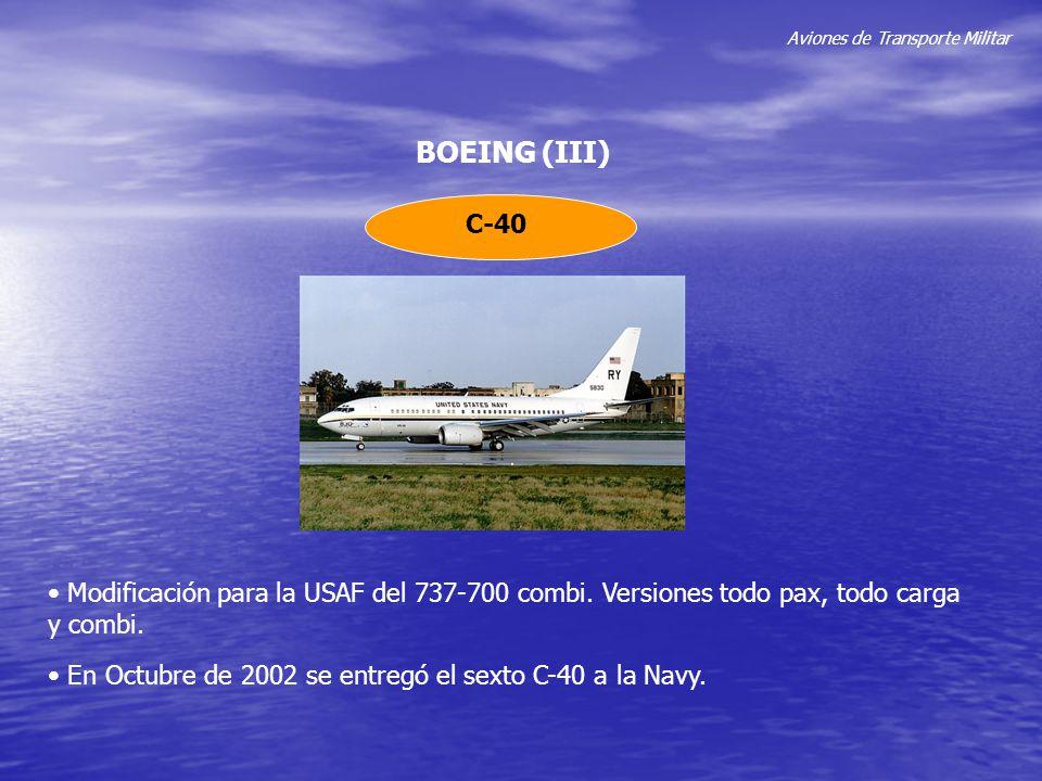 Aviones de Transporte Militar BOEING (III) C-40 Modificación para la USAF del 737-700 combi. Versiones todo pax, todo carga y combi. En Octubre de 200