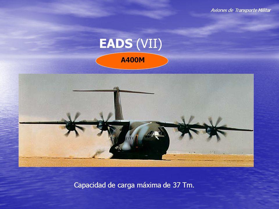 Aviones de Transporte Militar EADS (VII) A400M Capacidad de carga máxima de 37 Tm.