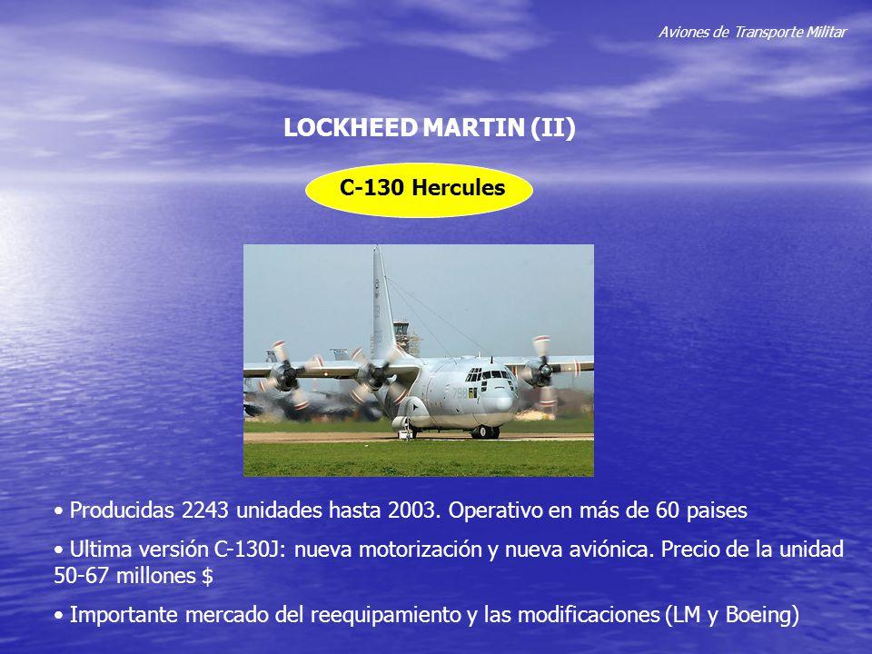 Aviones de Transporte Militar LOCKHEED MARTIN (II) C-130 Hercules Producidas 2243 unidades hasta 2003. Operativo en más de 60 paises Ultima versión C-