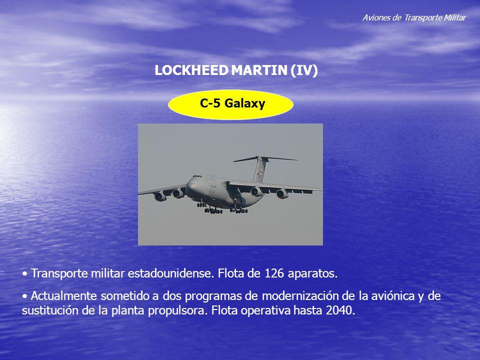 Aviones de Transporte Militar LOCKHEED MARTIN (IV) C-5 Galaxy Transporte militar estadounidense. Flota de 126 aparatos. Actualmente sometido a dos pro