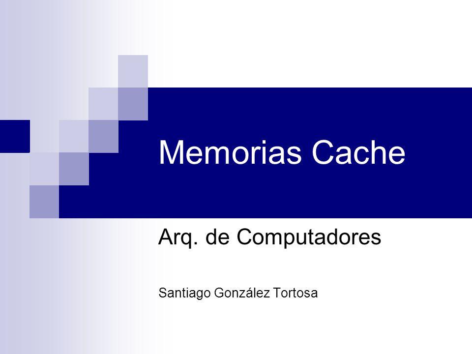 Memorias Cache Arq. de Computadores Santiago González Tortosa