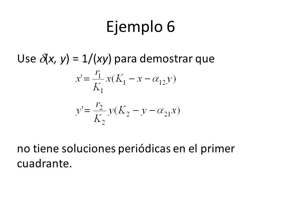 Ejemplo 6 Use (x, y) = 1/(xy) para demostrar que no tiene soluciones periódicas en el primer cuadrante.