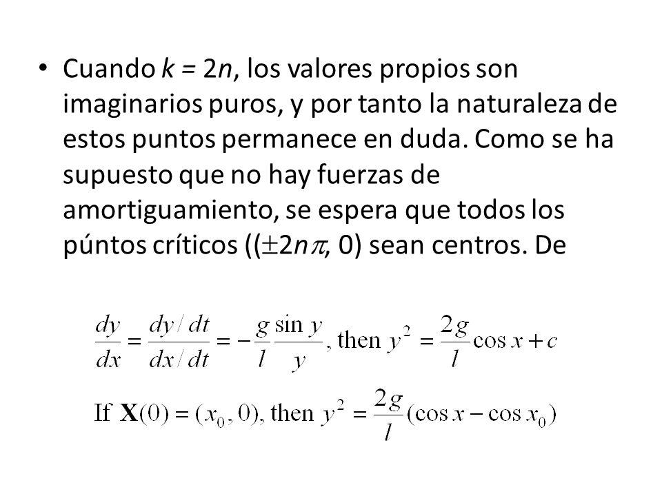 Cuando k = 2n, los valores propios son imaginarios puros, y por tanto la naturaleza de estos puntos permanece en duda.