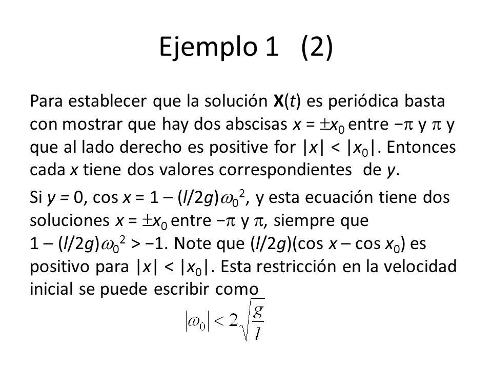 Ejemplo 1 (2) Para establecer que la solución X(t) es periódica basta con mostrar que hay dos abscisas x = x 0 entre y y que al lado derecho es positive for |x| < |x 0 |.