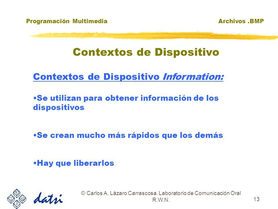 Programación MultimediaArchivos.BMP © Carlos A. Lázaro Carrascosa. Laboratorio de Comunicación Oral R.W.N. 13 Contextos de Dispositivo Information: Se