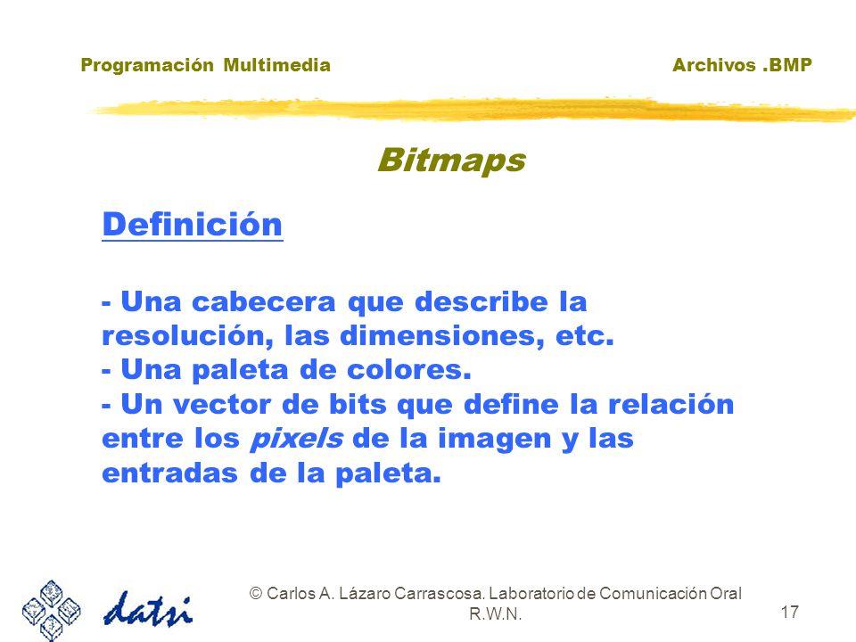 Programación MultimediaArchivos.BMP © Carlos A. Lázaro Carrascosa. Laboratorio de Comunicación Oral R.W.N. 17 Definición - Una cabecera que describe l