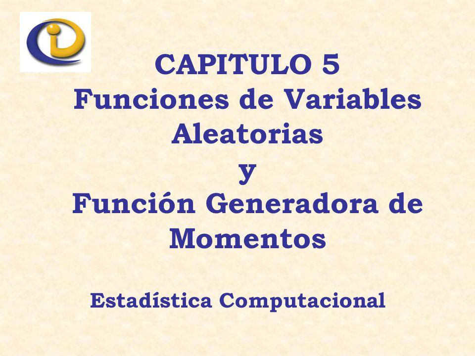 CAPITULO 5 Funciones de Variables Aleatorias y Función Generadora de Momentos Estadística Computacional
