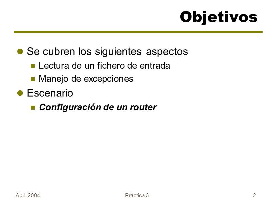 Práctica 32 Objetivos Se cubren los siguientes aspectos Lectura de un fichero de entrada Manejo de excepciones Escenario Configuración de un router