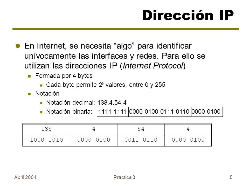 Abril 2004Práctica 35 En Internet, se necesita algo para identificar unívocamente las interfaces y redes. Para ello se utilizan las direcciones IP (In