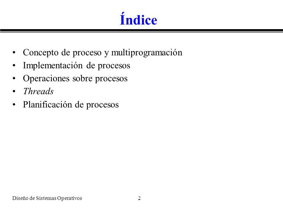 Diseño de Sistemas Operativos 2 Índice Concepto de proceso y multiprogramación Implementación de procesos Operaciones sobre procesos Threads Planifica