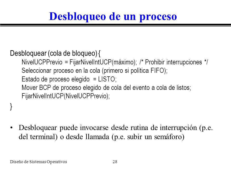 Diseño de Sistemas Operativos 28 Desbloqueo de un proceso Desbloquear (cola de bloqueo) { NivelUCPPrevio = FijarNivelIntUCP(máximo); /* Prohibir inter
