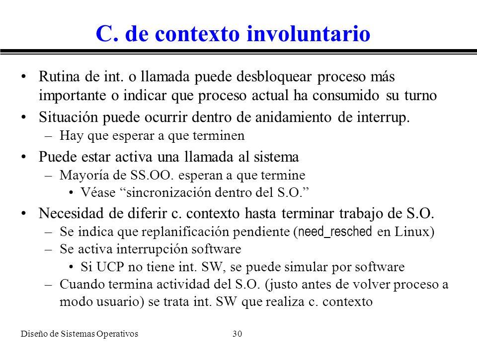 Diseño de Sistemas Operativos 30 C. de contexto involuntario Rutina de int. o llamada puede desbloquear proceso más importante o indicar que proceso a