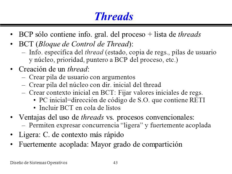 Diseño de Sistemas Operativos 43 Threads BCP sólo contiene info. gral. del proceso + lista de threads BCT (Bloque de Control de Thread): –Info. especí