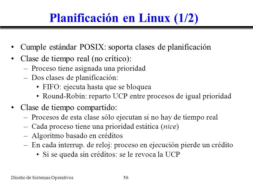 Diseño de Sistemas Operativos 56 Planificación en Linux (1/2) Cumple estándar POSIX: soporta clases de planificación Clase de tiempo real (no crítico)