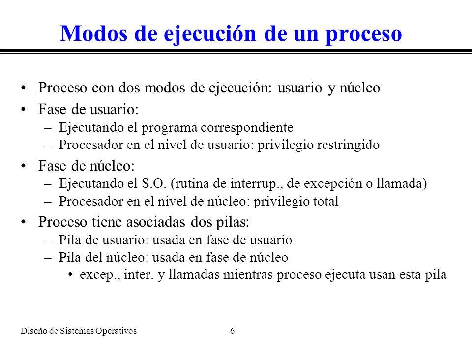 Diseño de Sistemas Operativos 7 Ejecución en modo núcleo 2 tipos de actividades: síncronas y asíncronas Actividades síncronas: –Asociadas a llamada al sistema o excepción –Ejecución en el contexto del proceso solicitante Actividades asíncronas: –Asociadas a interrupciones –Ejecución en contexto de proceso no relacionado con la interrup.