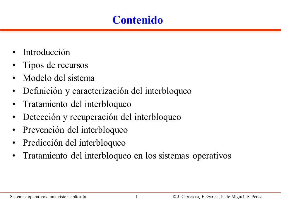 Sistemas operativos: una visión aplicada 1 © J. Carretero, F. García, P. de Miguel, F. Pérez Contenido Introducción Tipos de recursos Modelo del siste