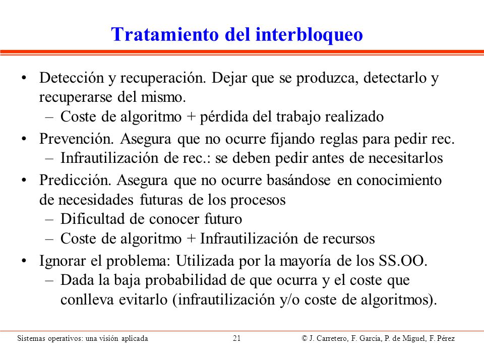 Sistemas operativos: una visión aplicada 21 © J. Carretero, F. García, P. de Miguel, F. Pérez Tratamiento del interbloqueo Detección y recuperación. D