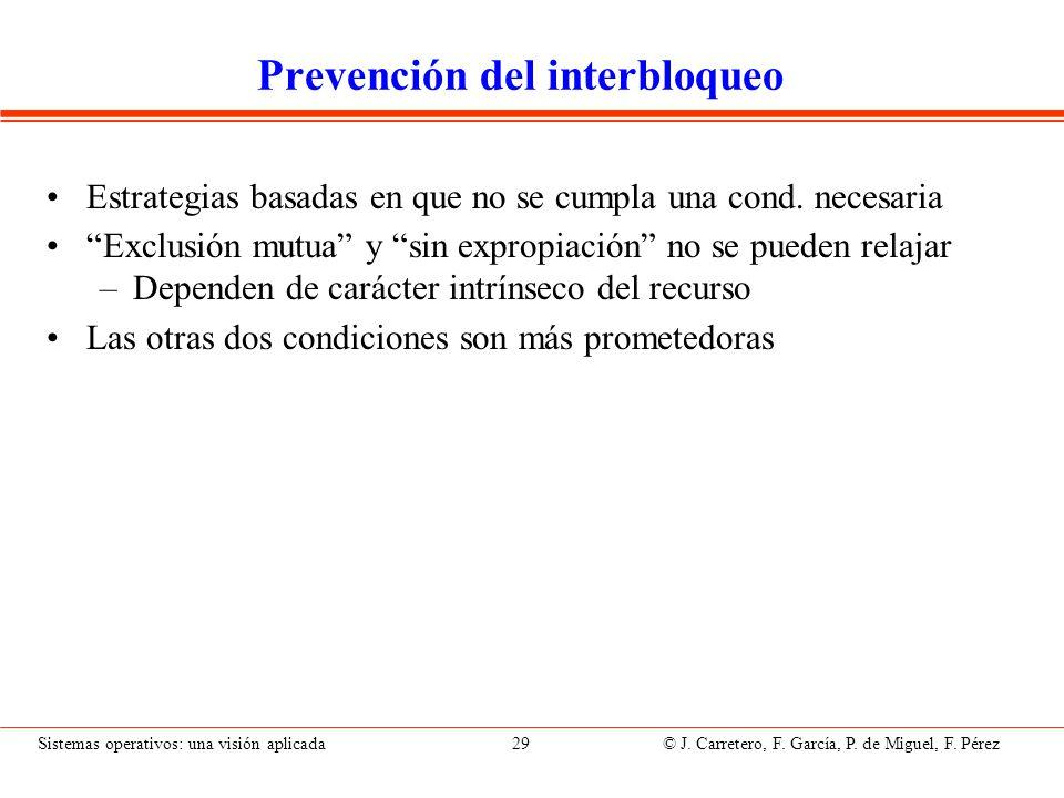 Sistemas operativos: una visión aplicada 29 © J. Carretero, F. García, P. de Miguel, F. Pérez Prevención del interbloqueo Estrategias basadas en que n