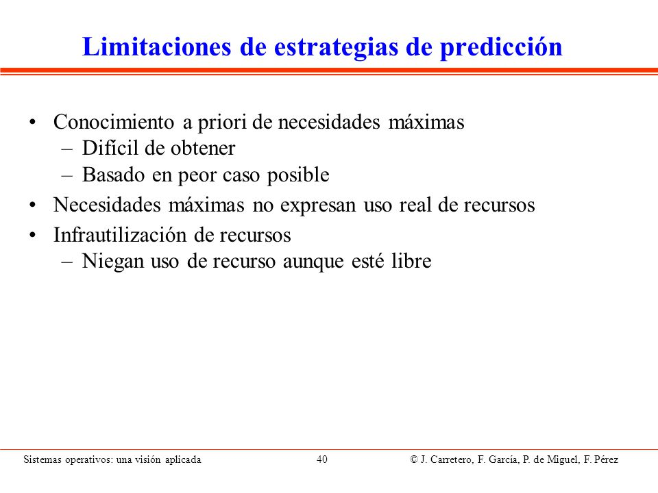 Sistemas operativos: una visión aplicada 40 © J. Carretero, F. García, P. de Miguel, F. Pérez Limitaciones de estrategias de predicción Conocimiento a
