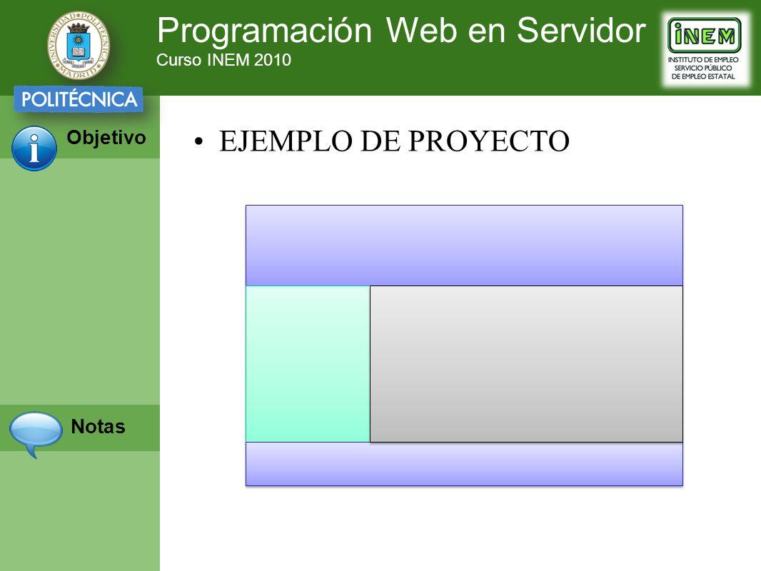 Programación Web en Servidor Curso INEM 2010 Objetivo Notas EJEMPLO DE PROYECTO