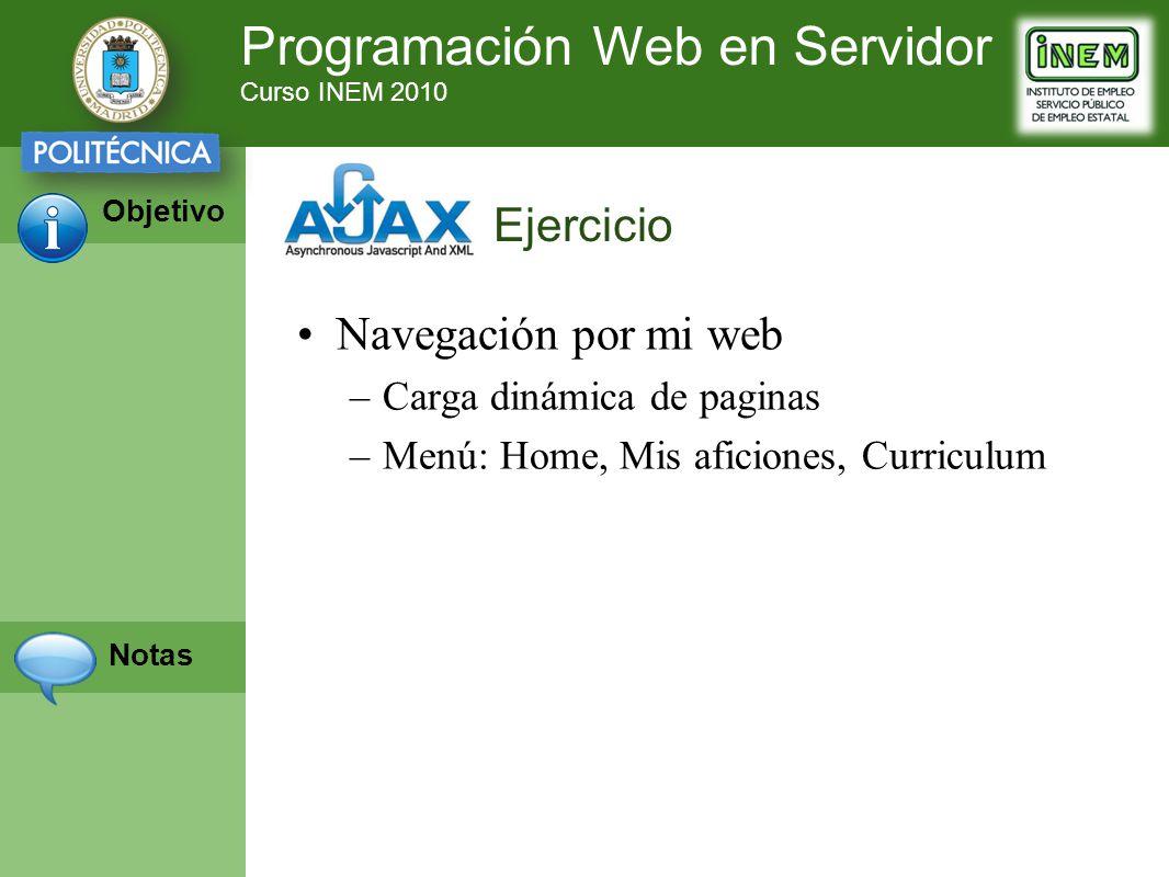 Programación Web en Servidor Curso INEM 2010 Objetivo Notas Navegación por mi web –Carga dinámica de paginas –Menú: Home, Mis aficiones, Curriculum Ej