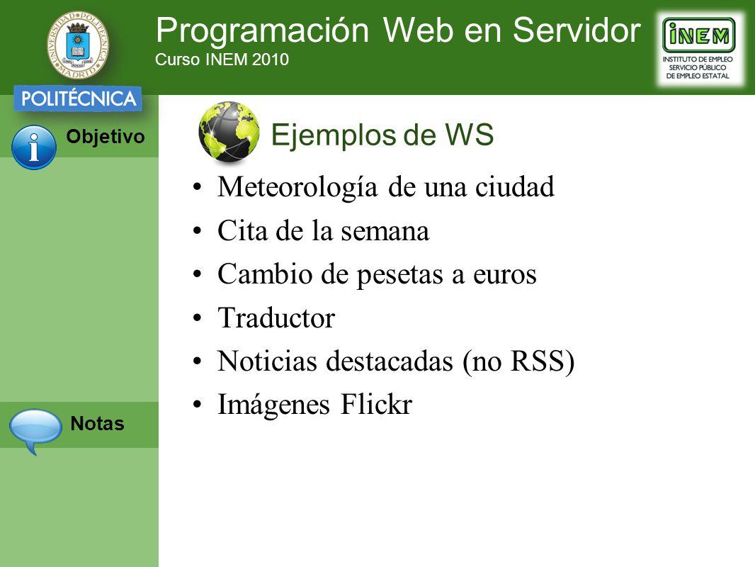 Programación Web en Servidor Curso INEM 2010 Objetivo Notas Meteorología de una ciudad Cita de la semana Cambio de pesetas a euros Traductor Noticias