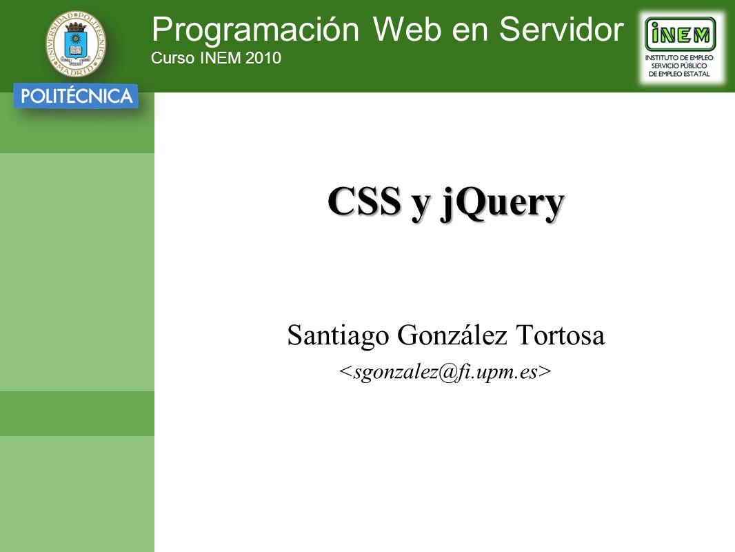 Programación Web en Servidor Curso INEM 2010 CSS y jQuery Santiago González Tortosa